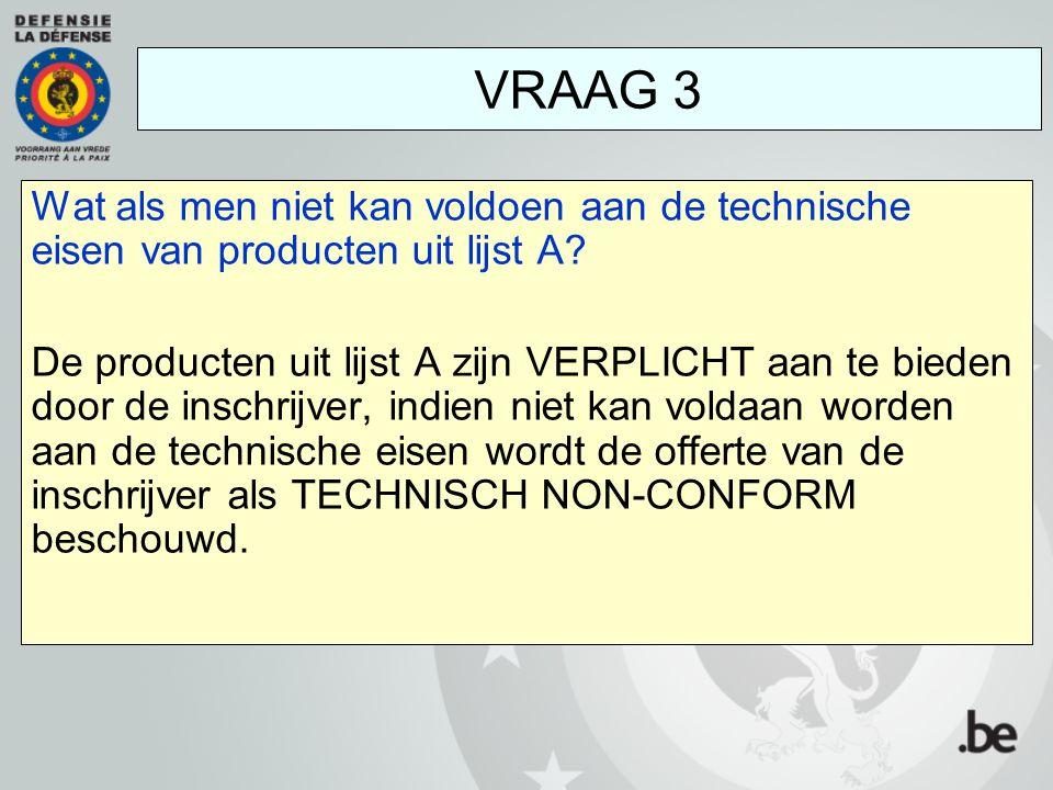 Wat als men niet kan voldoen aan de technische eisen van producten uit lijst A? De producten uit lijst A zijn VERPLICHT aan te bieden door de inschrij