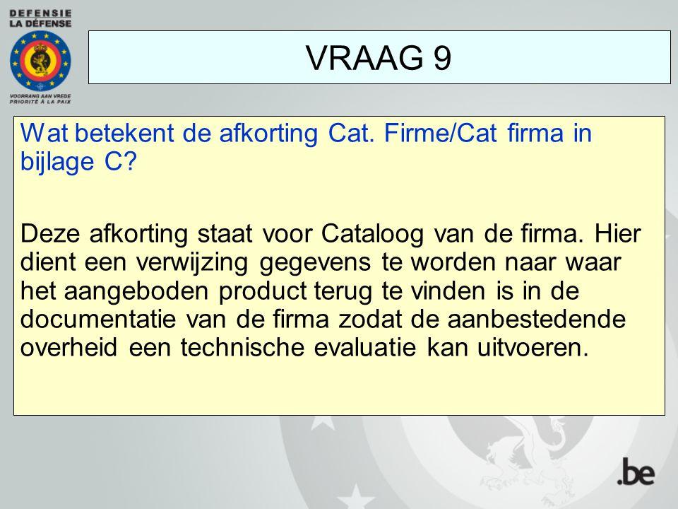 Wat betekent de afkorting Cat. Firme/Cat firma in bijlage C? Deze afkorting staat voor Cataloog van de firma. Hier dient een verwijzing gegevens te wo