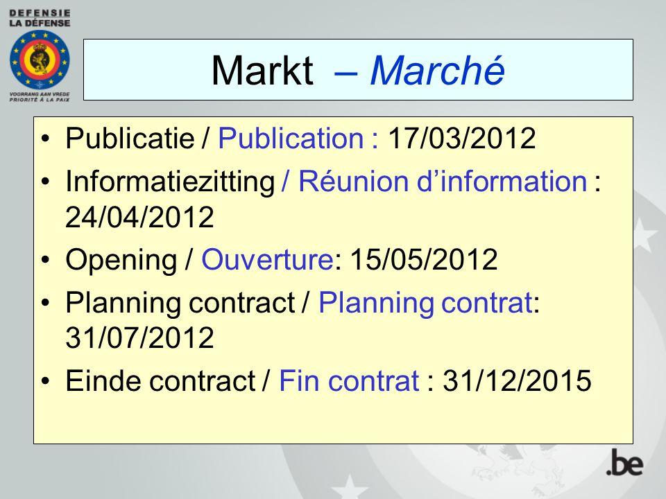 Publicatie / Publication : 17/03/2012 Informatiezitting / Réunion d'information : 24/04/2012 Opening / Ouverture: 15/05/2012 Planning contract / Plann