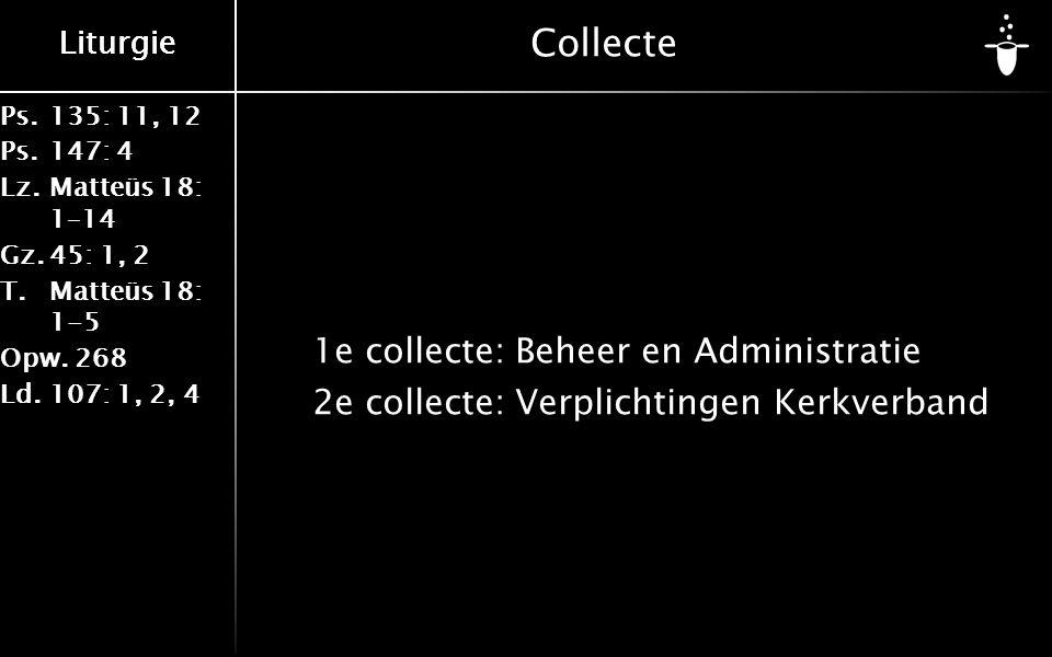 Ps.135: 11, 12 Ps.147: 4 Lz.Matteüs 18: 1–14 Gz.45: 1, 2 T.Matteüs 18: 1-5 Opw.268 Ld.107: 1, 2, 4 Liturgie Collecte 1e collecte:Beheer en Administratie 2e collecte:Verplichtingen Kerkverband