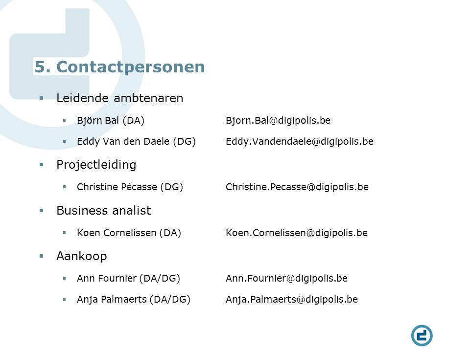 5. Contactpersonen  Leidende ambtenaren  Björn Bal (DA)Bjorn.Bal@digipolis.be  Eddy Van den Daele (DG)Eddy.Vandendaele@digipolis.be  Projectleidin
