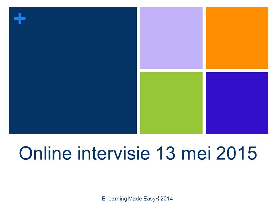 + Online intervisie 13 mei 2015 E-learning Made Easy ©2014