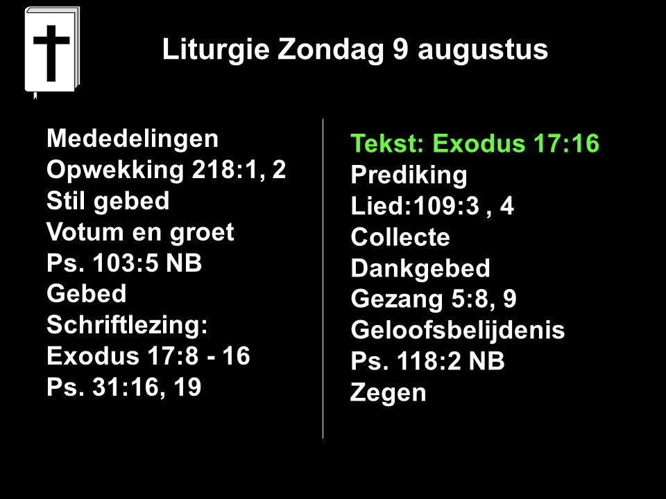 Liturgie Zondag 9 augustus Mededelingen Opwekking 218:1, 2 Stil gebed Votum en groet Ps.