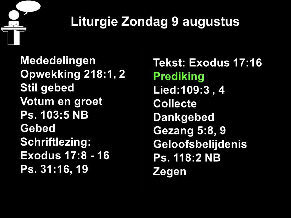 Liturgie Zondag 9 augustus Mededelingen Opwekking 218:1, 2 Stil gebed Votum en groet Ps. 103:5 NB Gebed Schriftlezing: Exodus 17:8 - 16 Ps. 31:16, 19