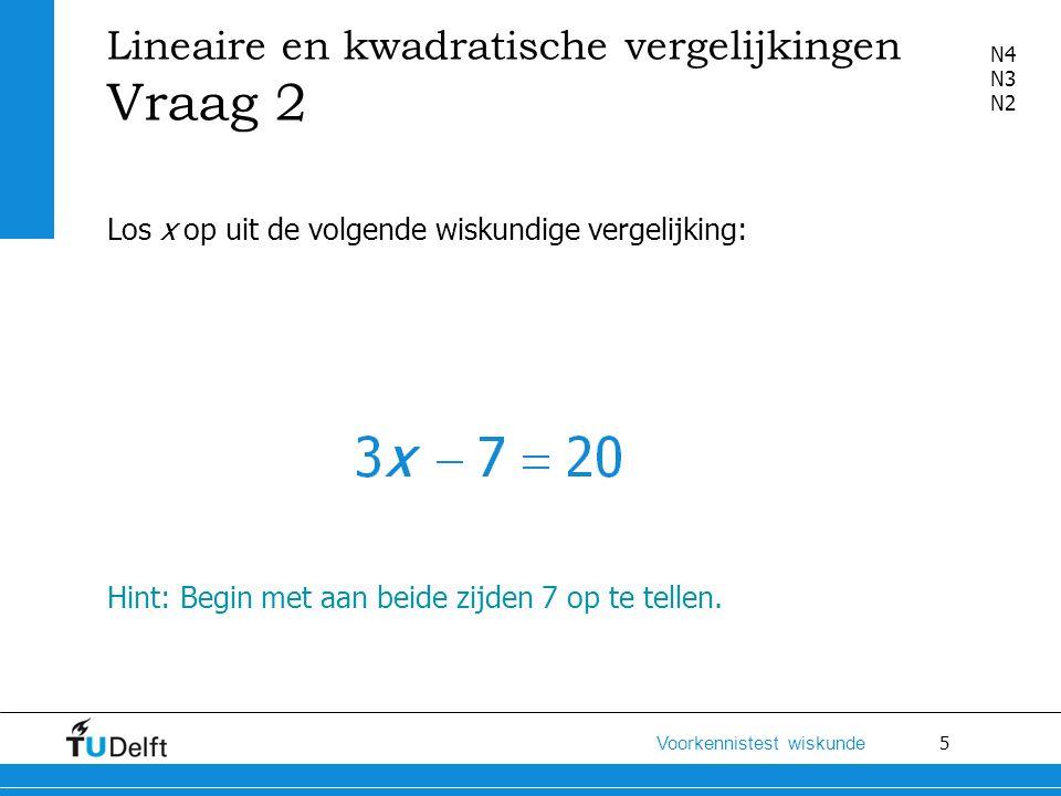 26 Voorkennistest wiskunde Uitwerking Uitwerking (een van de manieren): Splits op m.b.v.