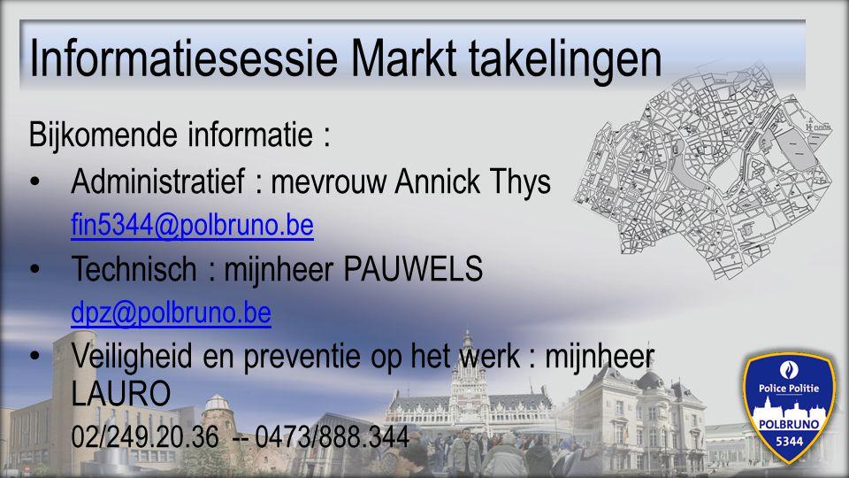 Bijkomende informatie : Administratief : mevrouw Annick Thys fin5344@polbruno.be Technisch : mijnheer PAUWELS dpz@polbruno.be Veiligheid en preventie