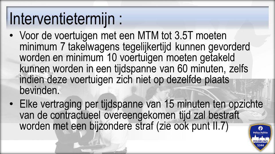 Voor de voertuigen met een MTM tot 3.5T moeten minimum 7 takelwagens tegelijkertijd kunnen gevorderd worden en minimum 10 voertuigen moeten getakeld k