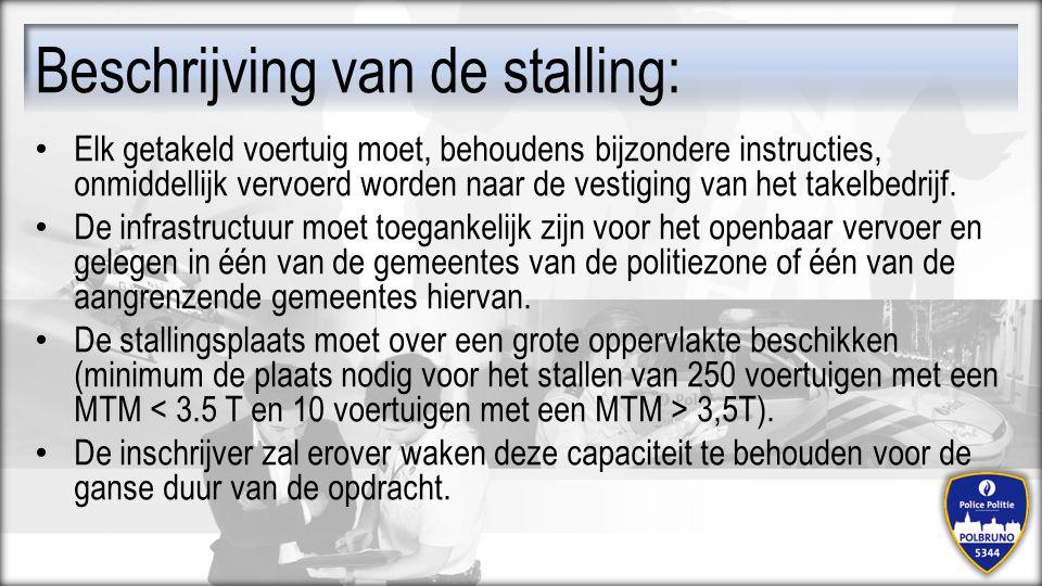 Beschrijving van de stalling: Elk getakeld voertuig moet, behoudens bijzondere instructies, onmiddellijk vervoerd worden naar de vestiging van het tak