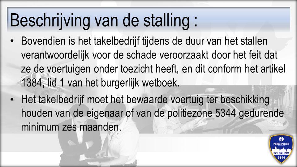 Beschrijving van de stalling : Bovendien is het takelbedrijf tijdens de duur van het stallen verantwoordelijk voor de schade veroorzaakt door het feit