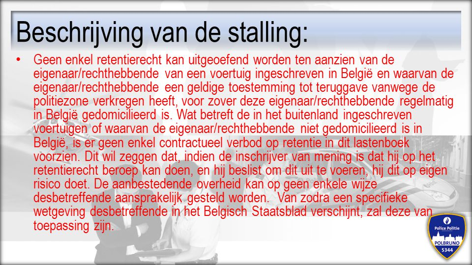 Beschrijving van de stalling: Geen enkel retentierecht kan uitgeoefend worden ten aanzien van de eigenaar/rechthebbende van een voertuig ingeschreven