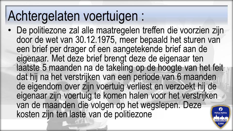 Achtergelaten voertuigen : De politiezone zal alle maatregelen treffen die voorzien zijn door de wet van 30.12.1975, meer bepaald het sturen van een b
