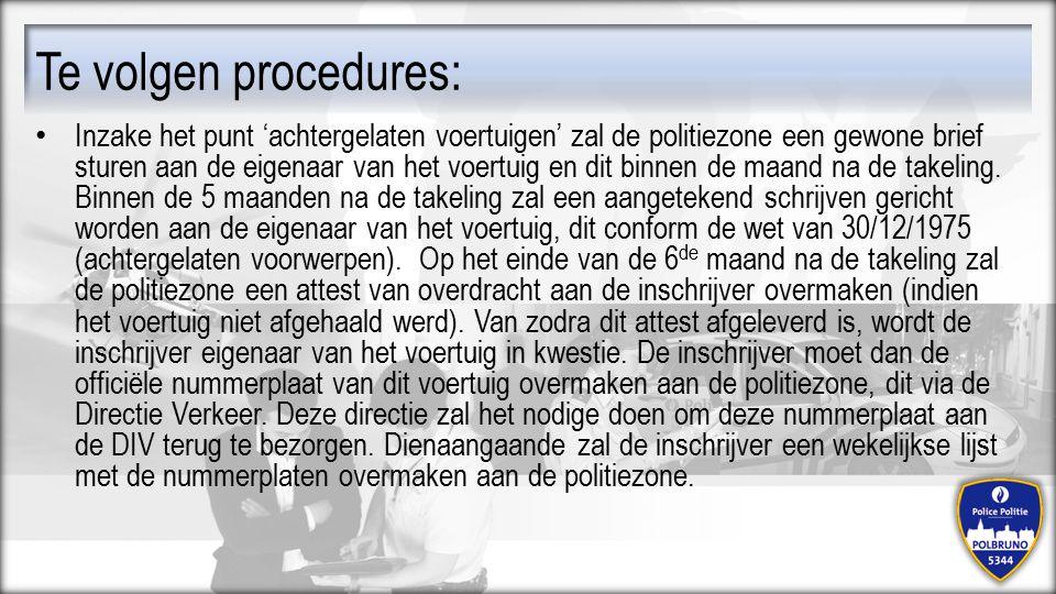 Te volgen procedures: Inzake het punt 'achtergelaten voertuigen' zal de politiezone een gewone brief sturen aan de eigenaar van het voertuig en dit bi