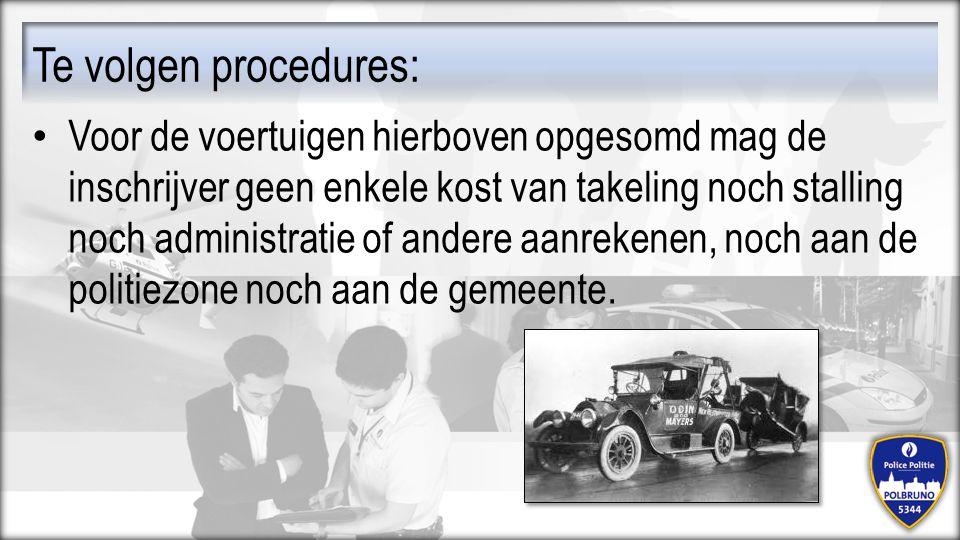 Te volgen procedures: Voor de voertuigen hierboven opgesomd mag de inschrijver geen enkele kost van takeling noch stalling noch administratie of ander