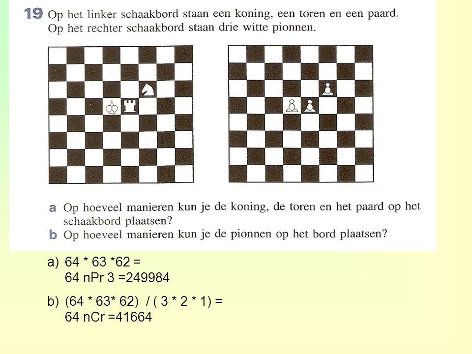 a)64 * 63 *62 = 64 nPr 3 =249984 b)(64 * 63* 62) / ( 3 * 2 * 1) = 64 nCr =41664