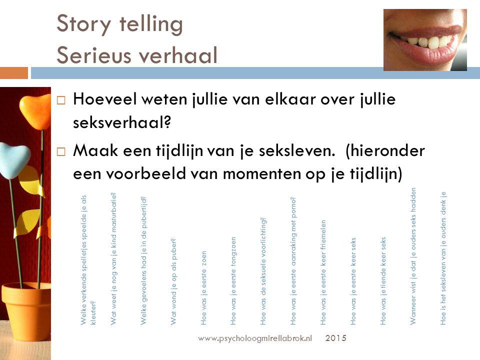 Story telling Serieus verhaal 2015 www.psycholoogmirellabrok.nl  Benieuwt geworden naar story telling.