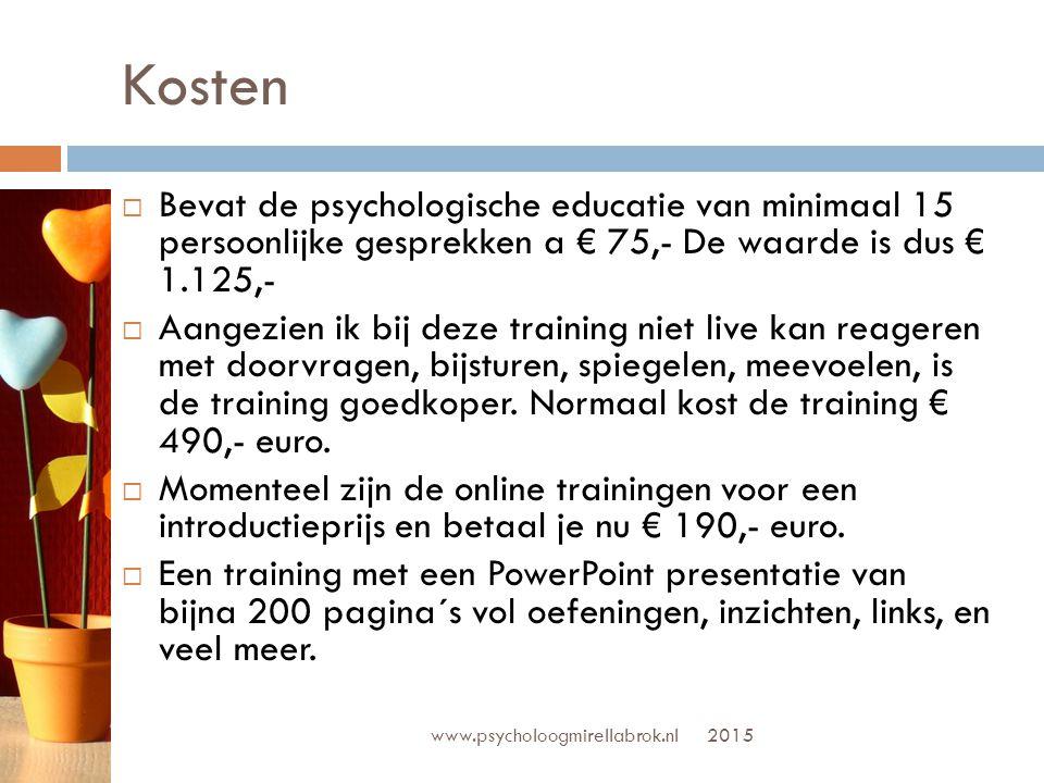 Kosten www.psycholoogmirellabrok.nl  Bevat de psychologische educatie van minimaal 15 persoonlijke gesprekken a € 75,- De waarde is dus € 1.125,-  A