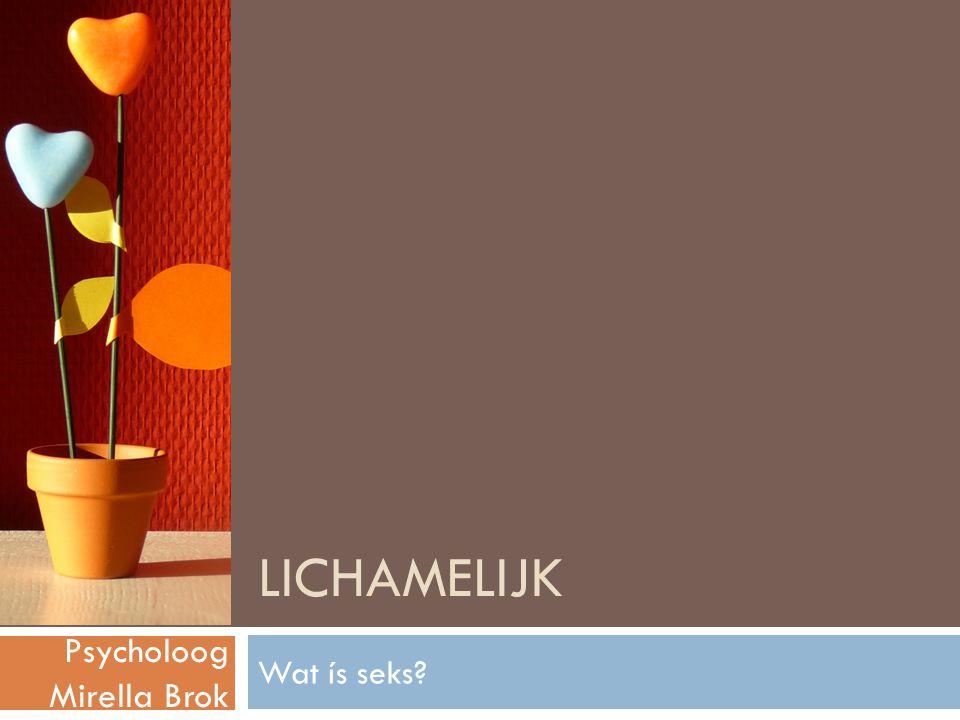 De fasen van seks www.psycholoogmirellabrok.nl 2015 Lichamelijke fasen Opwinding Plateau Orgasme Ontspanning Psychische fasen Verleiding Sensaties Overgave Reflectie