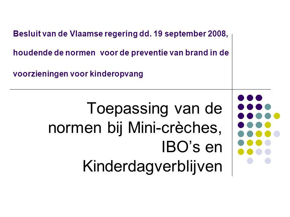 Besluit van de Vlaamse regering dd. 19 september 2008, houdende de normen voor de preventie van brand in de voorzieningen voor kinderopvang Toepassing