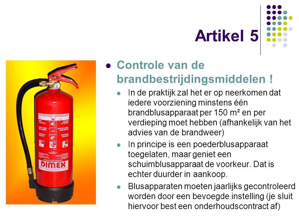 Artikel 5 Controle van de brandbestrijdingsmiddelen ! In de praktijk zal het er op neerkomen dat iedere voorziening minstens één brandblusapparaat per