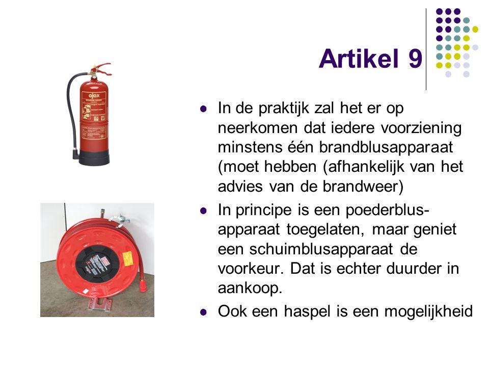 Artikel 9 In de praktijk zal het er op neerkomen dat iedere voorziening minstens één brandblusapparaat (moet hebben (afhankelijk van het advies van de