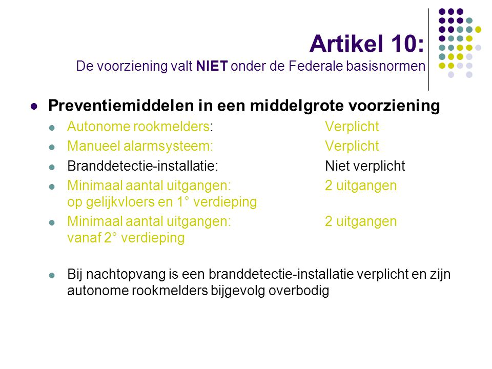 Artikel 10: De voorziening valt NIET onder de Federale basisnormen Preventiemiddelen in een middelgrote voorziening Autonome rookmelders:Verplicht Man