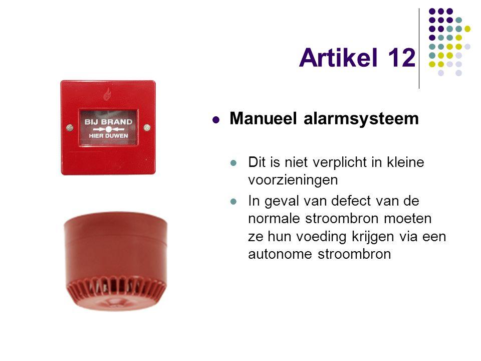 Artikel 12 Manueel alarmsysteem Dit is niet verplicht in kleine voorzieningen In geval van defect van de normale stroombron moeten ze hun voeding krij