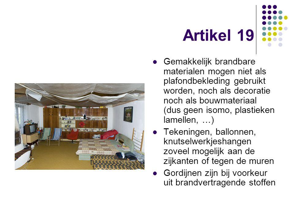 Artikel 19 Gemakkelijk brandbare materialen mogen niet als plafondbekleding gebruikt worden, noch als decoratie noch als bouwmateriaal (dus geen isomo