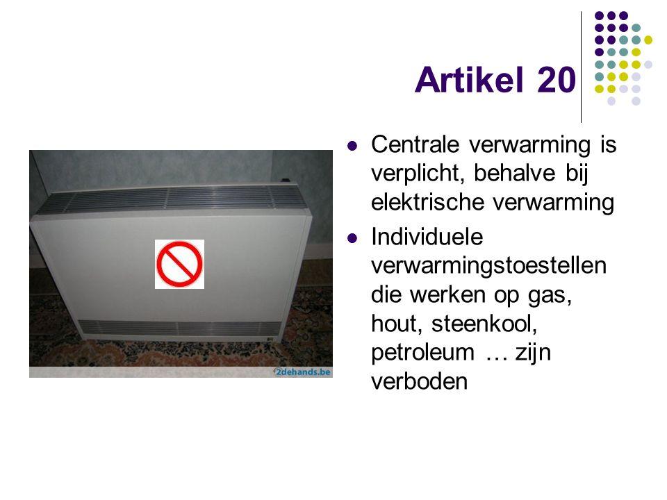 Artikel 20 Centrale verwarming is verplicht, behalve bij elektrische verwarming Individuele verwarmingstoestellen die werken op gas, hout, steenkool,