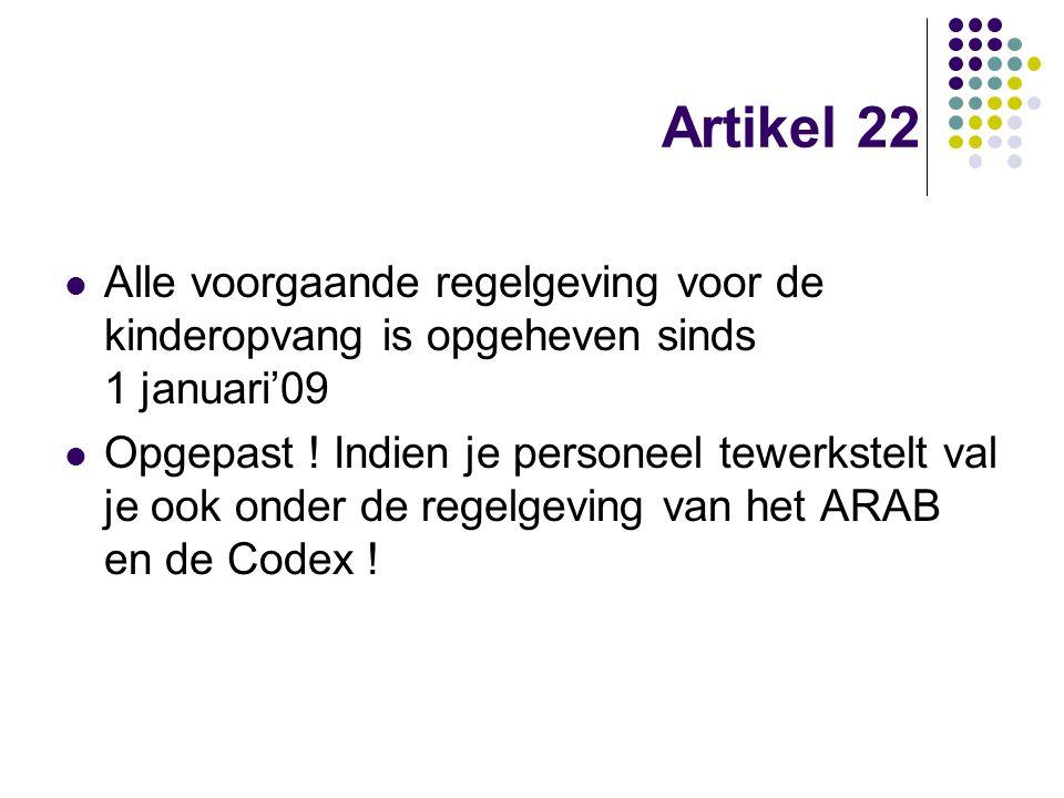 Artikel 22 Alle voorgaande regelgeving voor de kinderopvang is opgeheven sinds 1 januari'09 Opgepast ! Indien je personeel tewerkstelt val je ook onde