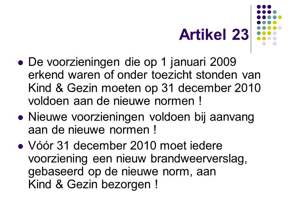 Artikel 23 De voorzieningen die op 1 januari 2009 erkend waren of onder toezicht stonden van Kind & Gezin moeten op 31 december 2010 voldoen aan de ni
