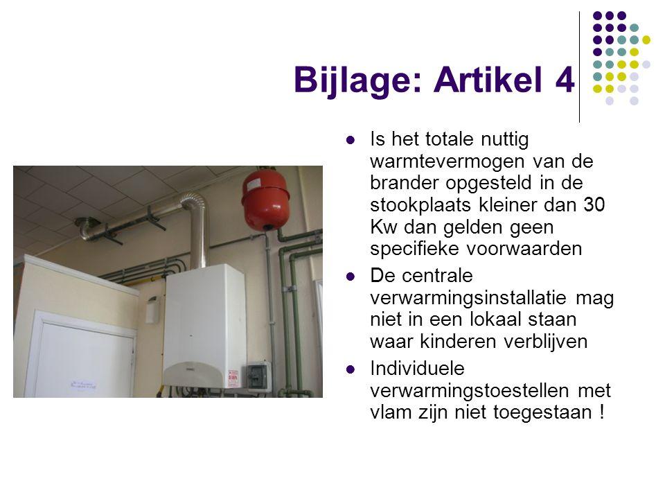 Bijlage: Artikel 4 Is het totale nuttig warmtevermogen van de brander opgesteld in de stookplaats kleiner dan 30 Kw dan gelden geen specifieke voorwaa