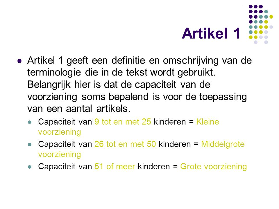 Artikel 1 Artikel 1 geeft een definitie en omschrijving van de terminologie die in de tekst wordt gebruikt. Belangrijk hier is dat de capaciteit van d