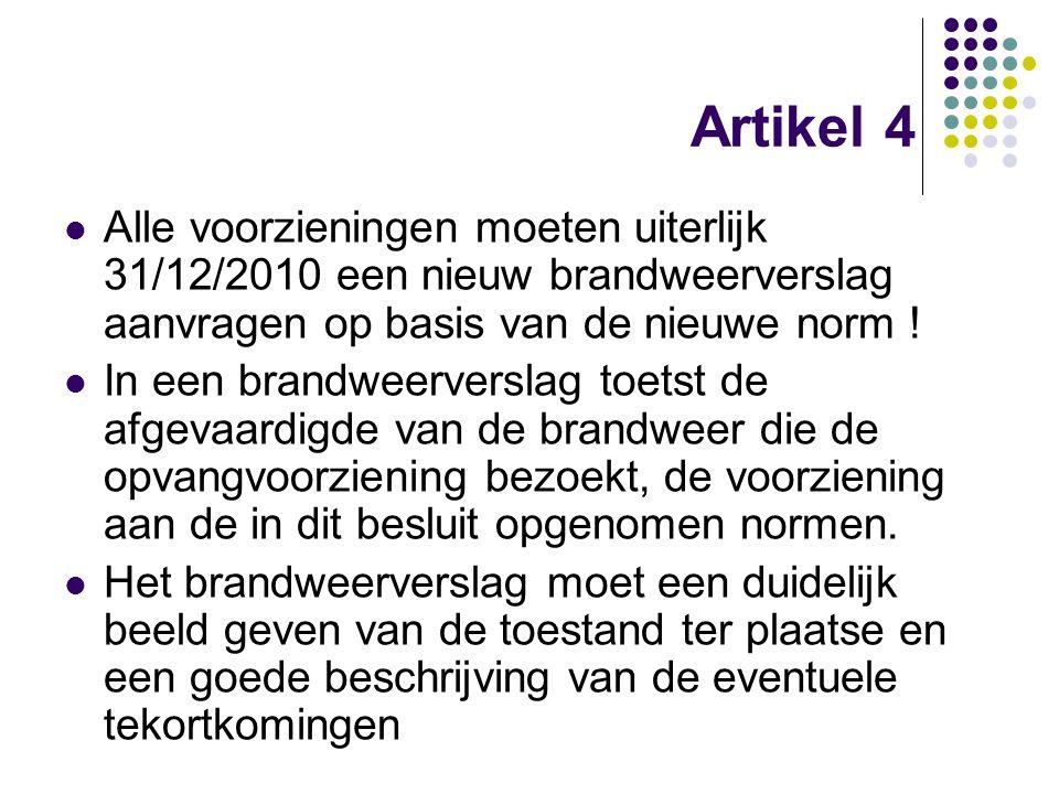Artikel 4 Alle voorzieningen moeten uiterlijk 31/12/2010 een nieuw brandweerverslag aanvragen op basis van de nieuwe norm ! In een brandweerverslag to