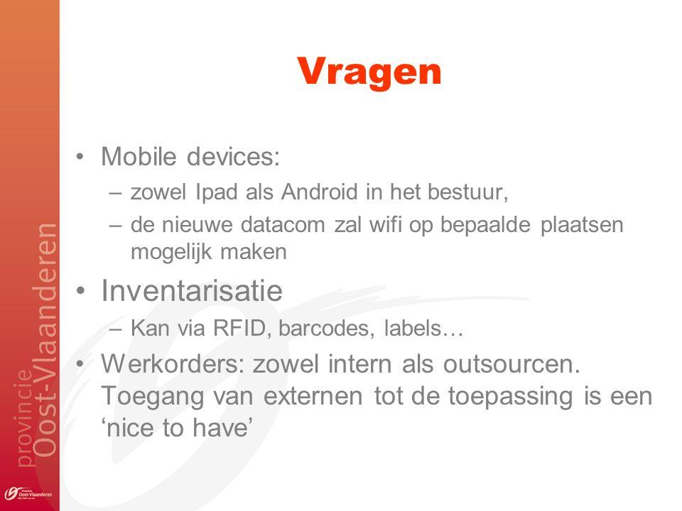 Vragen Mobile devices: –zowel Ipad als Android in het bestuur, –de nieuwe datacom zal wifi op bepaalde plaatsen mogelijk maken Inventarisatie –Kan via RFID, barcodes, labels… Werkorders: zowel intern als outsourcen.