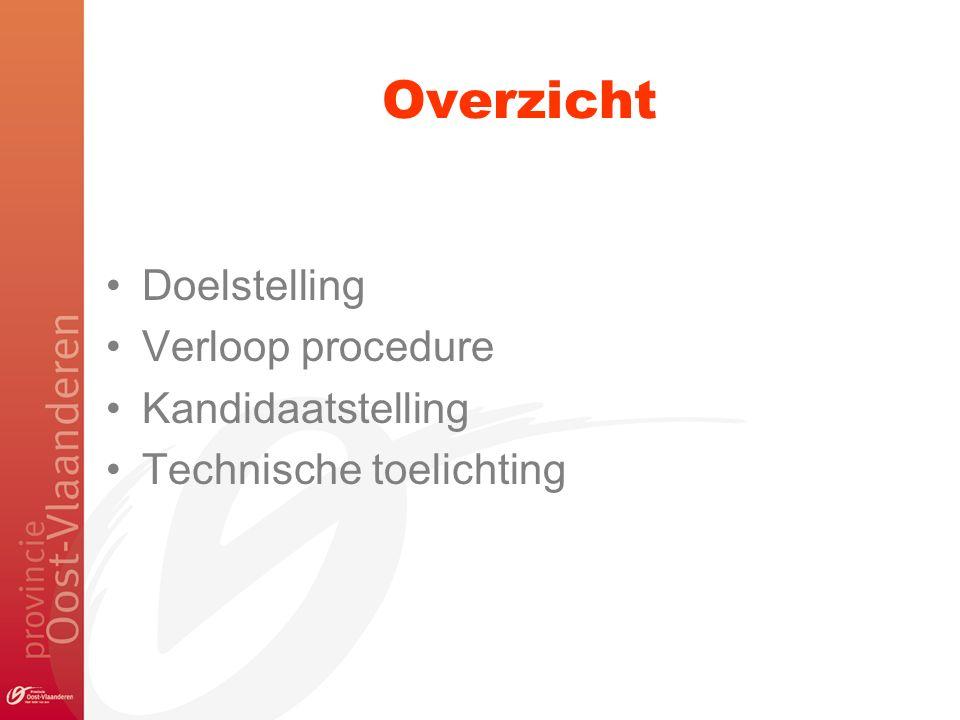 Overzicht Doelstelling Verloop procedure Kandidaatstelling Technische toelichting