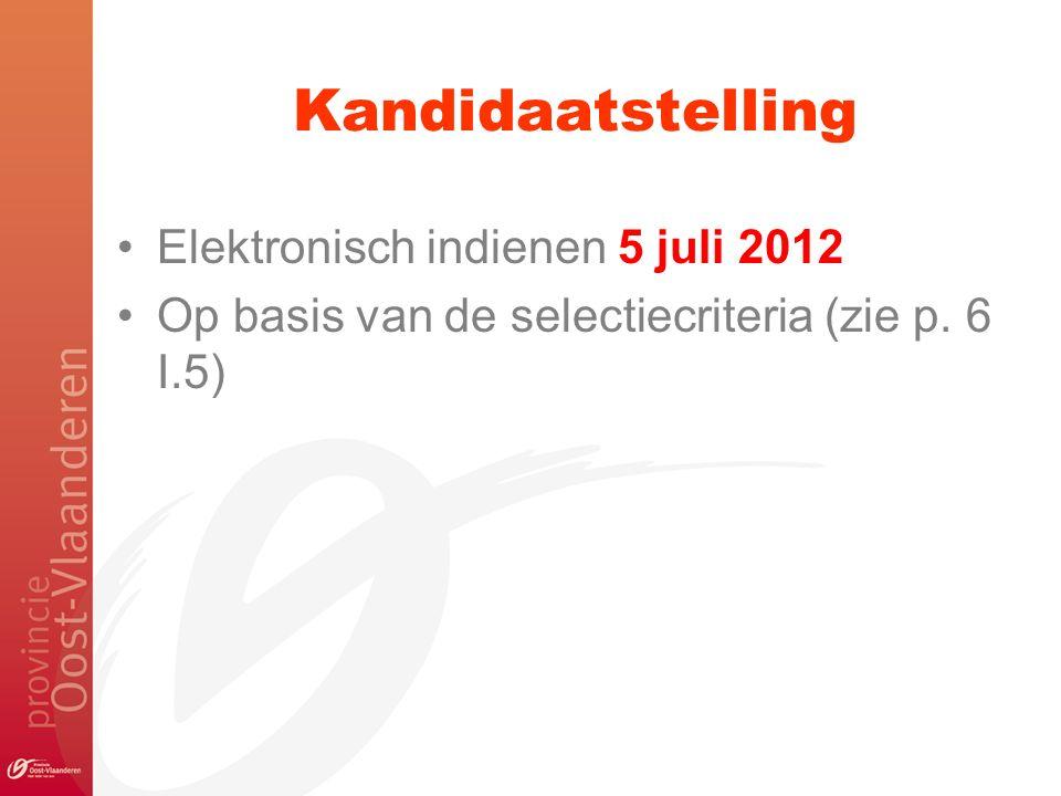 Kandidaatstelling Elektronisch indienen 5 juli 2012 Op basis van de selectiecriteria (zie p. 6 I.5)