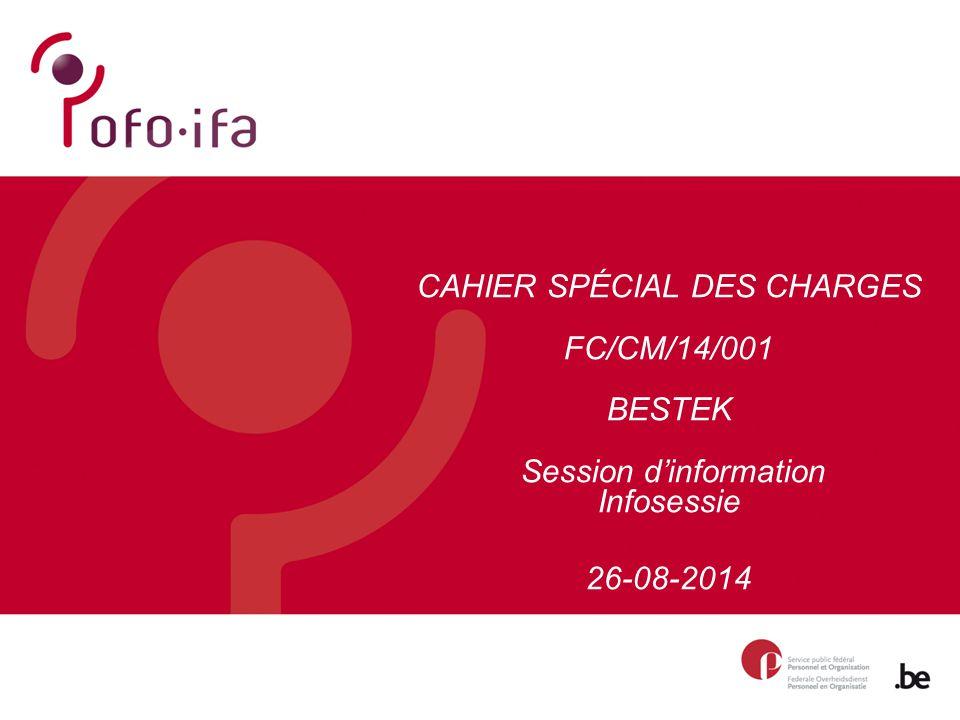 CAHIER SPÉCIAL DES CHARGES FC/CM/14/001 BESTEK Session d'information Infosessie 26-08-2014