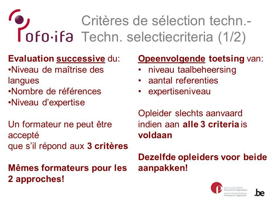 Evaluation successive du: Niveau de maîtrise des langues Nombre de références Niveau d'expertise Un formateur ne peut être accepté que s'il répond aux 3 critères Mêmes formateurs pour les 2 approches.