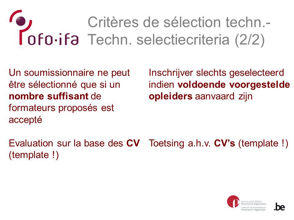 Un soumissionnaire ne peut être sélectionné que si un nombre suffisant de formateurs proposés est accepté Evaluation sur la base des CV (template !) Critères de sélection techn.- Techn.
