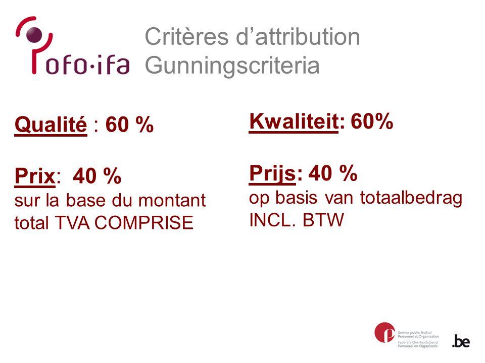 Critères d'attribution Gunningscriteria Kwaliteit: 60% Prijs: 40 % op basis van totaalbedrag INCL.