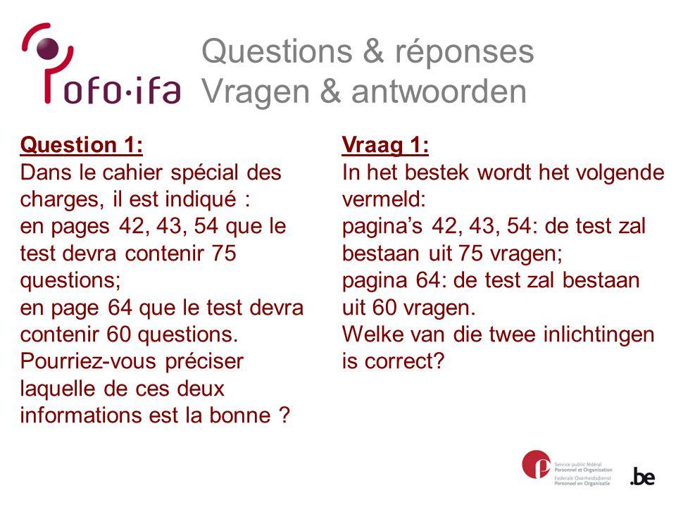 Questions & réponses Vragen & antwoorden Vraag 1: In het bestek wordt het volgende vermeld: pagina's 42, 43, 54: de test zal bestaan uit 75 vragen; pagina 64: de test zal bestaan uit 60 vragen.