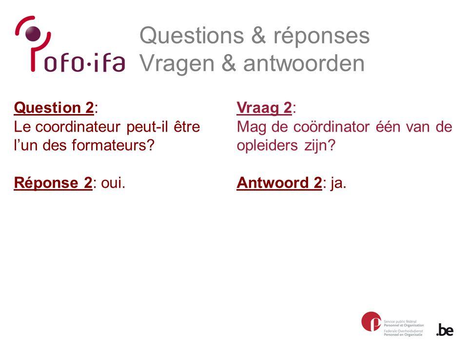 Questions & réponses Vragen & antwoorden Vraag 2: Mag de coördinator één van de opleiders zijn.