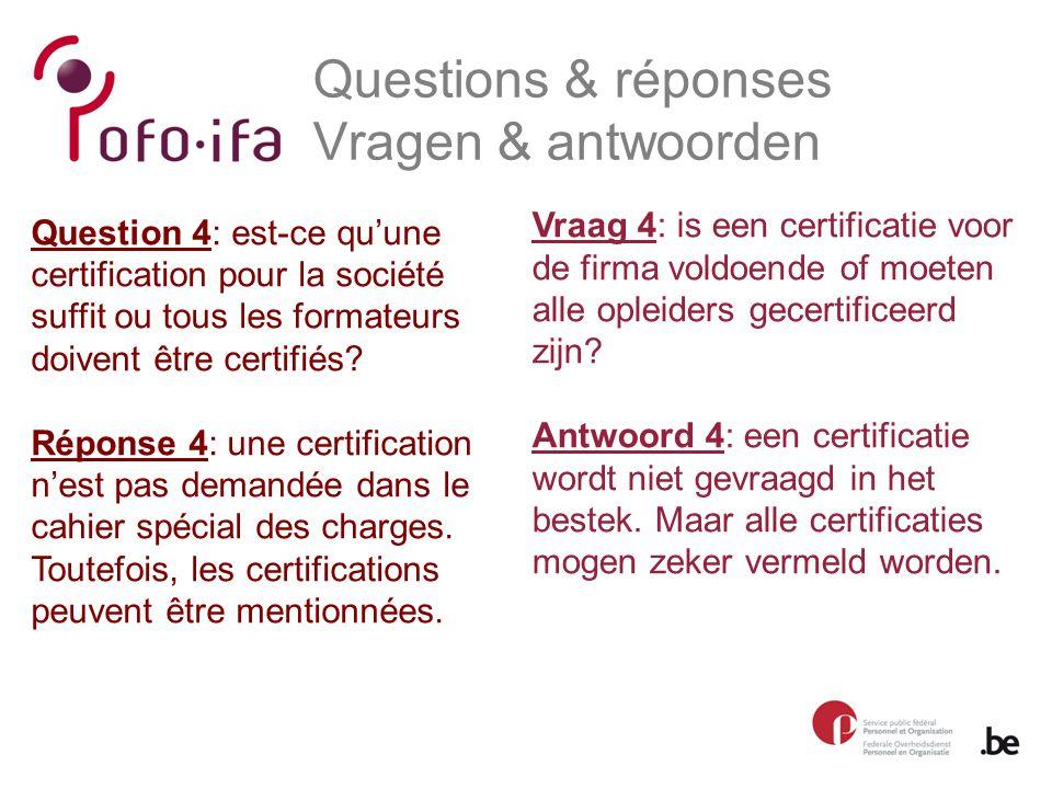 Questions & réponses Vragen & antwoorden Vraag 4: is een certificatie voor de firma voldoende of moeten alle opleiders gecertificeerd zijn.