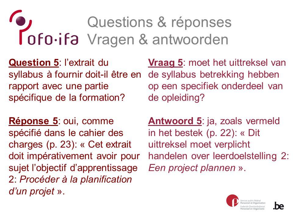 Questions & réponses Vragen & antwoorden Vraag 5: moet het uittreksel van de syllabus betrekking hebben op een specifiek onderdeel van de opleiding.