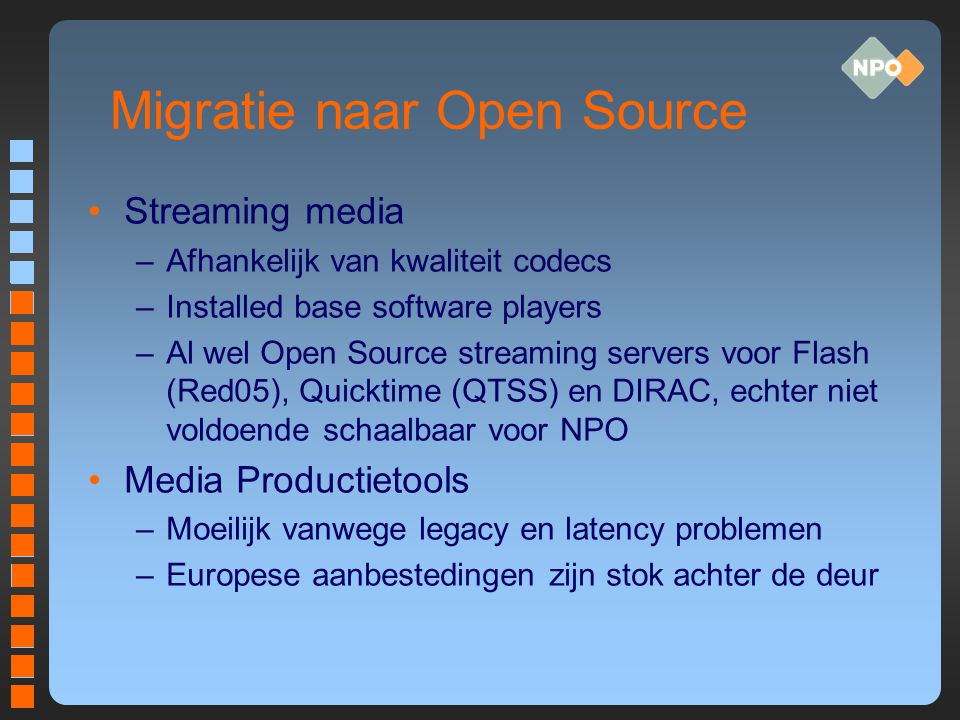 Migratie naar Open Source Streaming media –Afhankelijk van kwaliteit codecs –Installed base software players –Al wel Open Source streaming servers voo