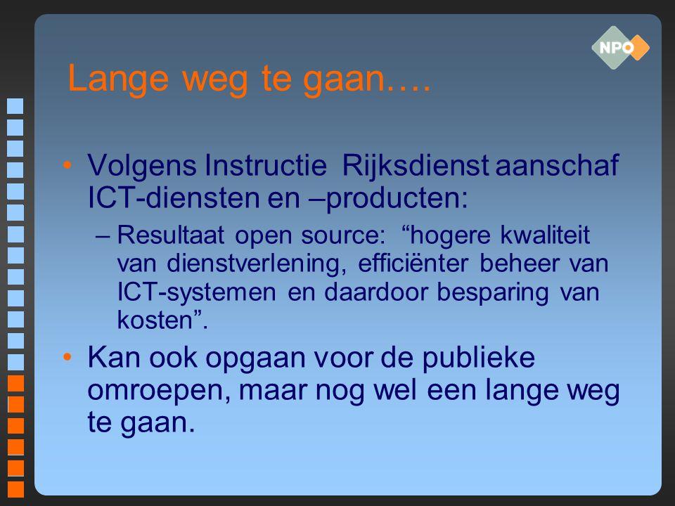 Studie naar Open Source en mediatoepassingen Start in 2009 Contact met ICTU over programma OSOSS (Open Source als Onderdeel van de Software Strategie) Ter voorbereiding op komende Europese aanbestedingen Concentreren op zowel productie als distributie Uitkomst wordt bepalend voor beleid bij NPO