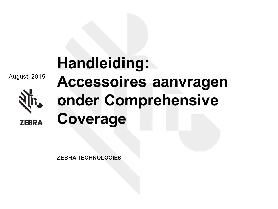 August, 2015 Handleiding: Accessoires aanvragen onder Comprehensive Coverage ZEBRA TECHNOLOGIES