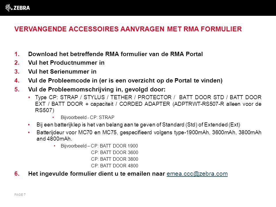 VERVANGENDE ACCESSOIRES AANVRAGEN MET RMA FORMULIER 1.Download het betreffende RMA formulier van de RMA Portal 2.Vul het Productnummer in 3.Vul het Se