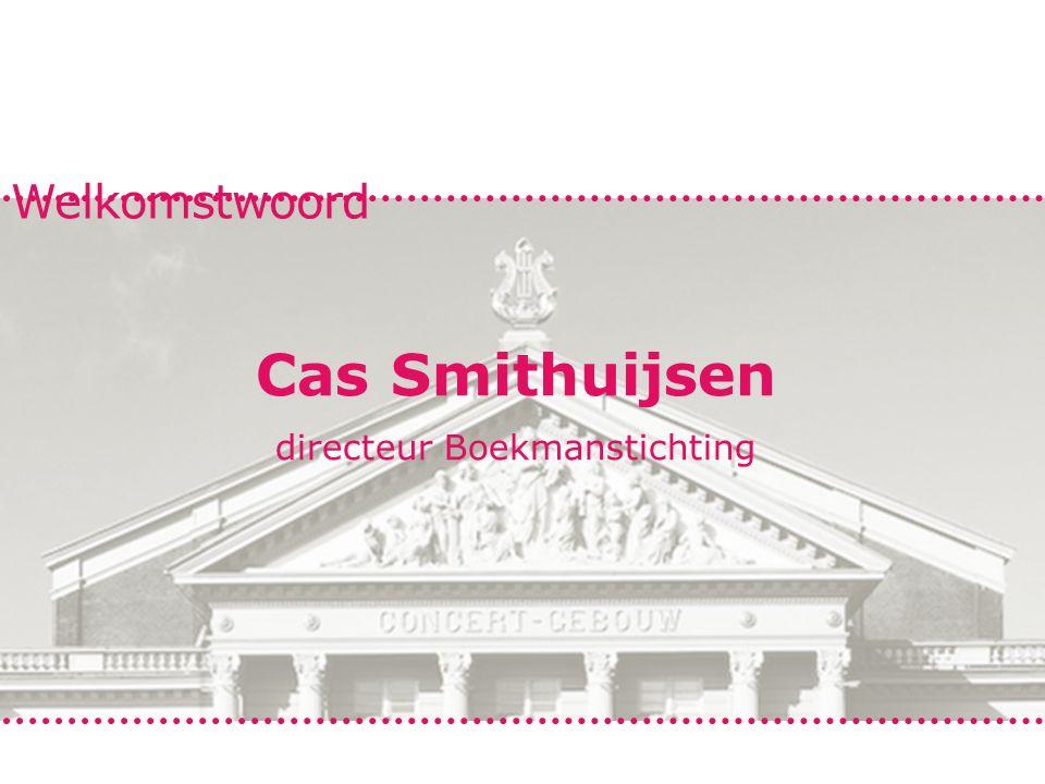 Welkomstwoord Cas Smithuijsen directeur Boekmanstichting