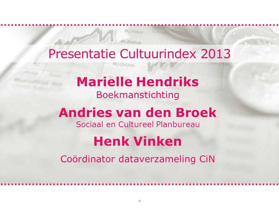 4 Presentatie Cultuurindex 2013 Marielle Hendriks Boekmanstichting Andries van den Broek Sociaal en Cultureel Planbureau Henk Vinken Coördinator dataverzameling CiN